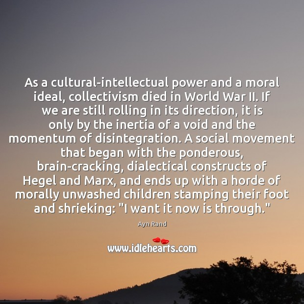 As a cultural-intellectual power and a moral ideal, collectivism died in World Image