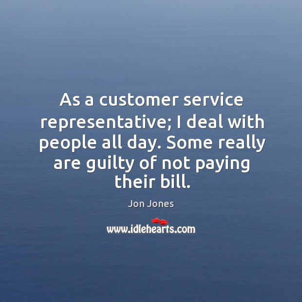 As a customer service representative; I deal with people all day. Some Image