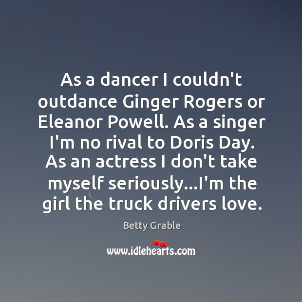 Image, As a dancer I couldn't outdance Ginger Rogers or Eleanor Powell. As