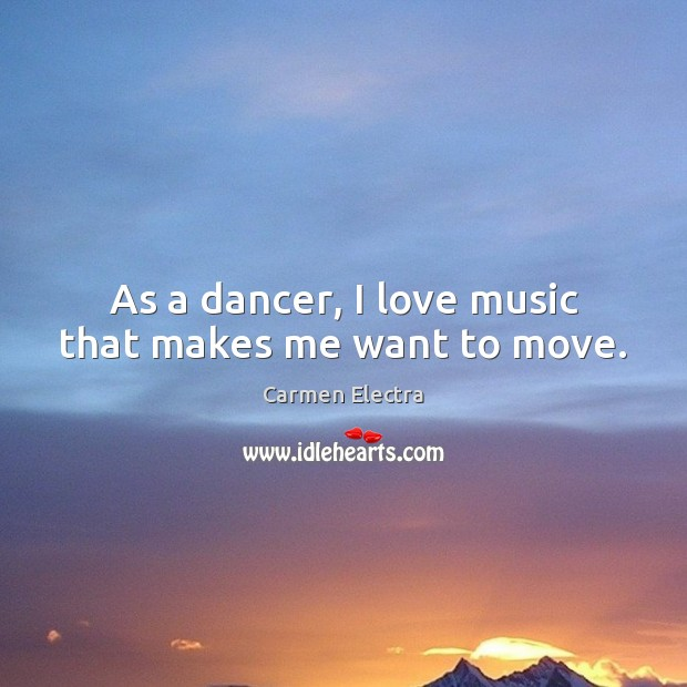 As a dancer, I love music that makes me want to move. Image