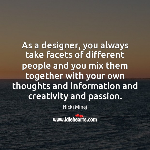 As a designer, you always take facets of different people and you Image