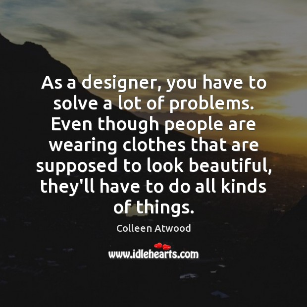 As a designer, you have to solve a lot of problems. Even Image
