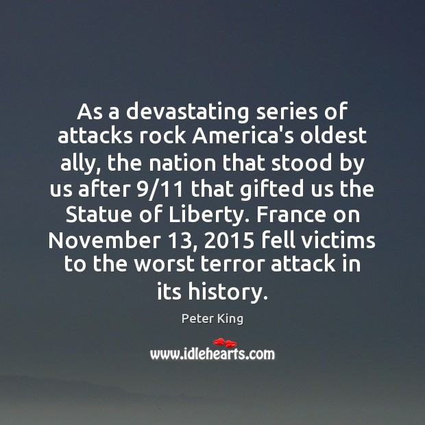 As a devastating series of attacks rock America's oldest ally, the nation Peter King Picture Quote