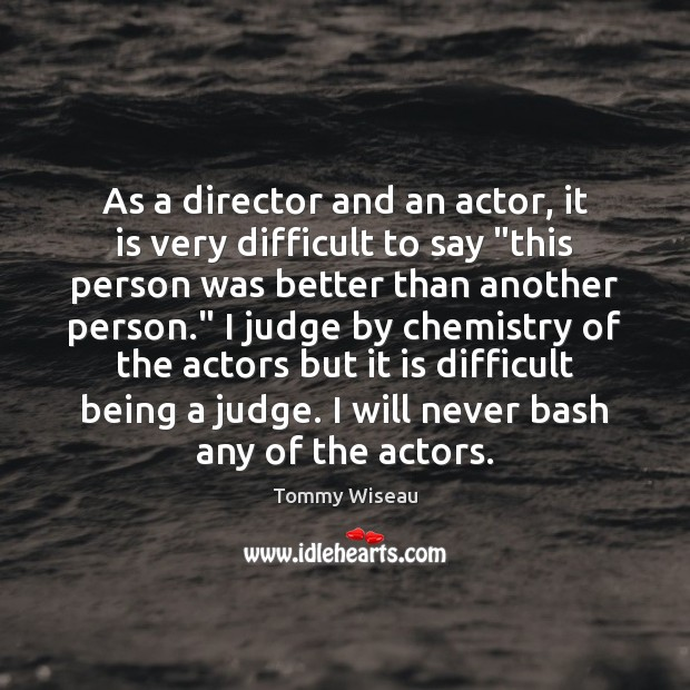 """Image, As a director and an actor, it is very difficult to say """""""