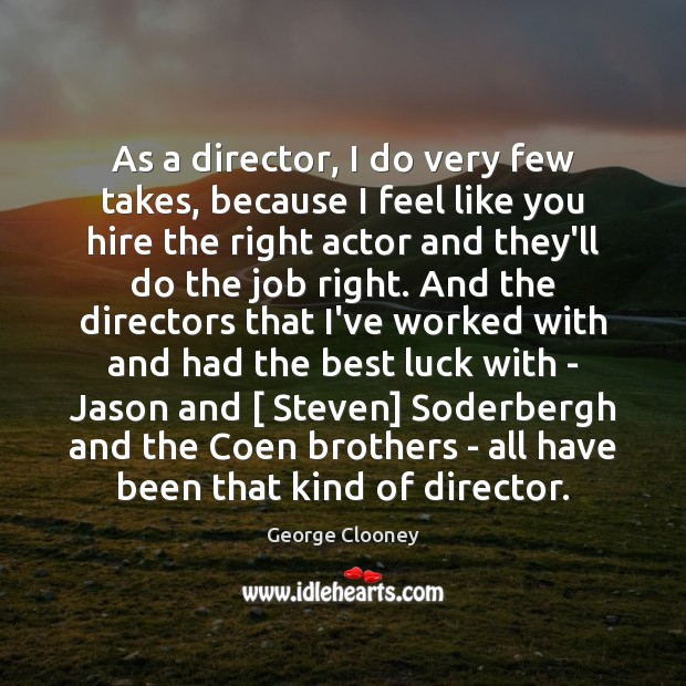As a director, I do very few takes, because I feel like Image