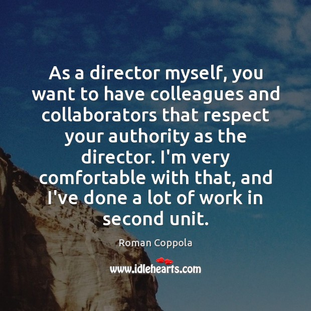As a director myself, you want to have colleagues and collaborators that Roman Coppola Picture Quote