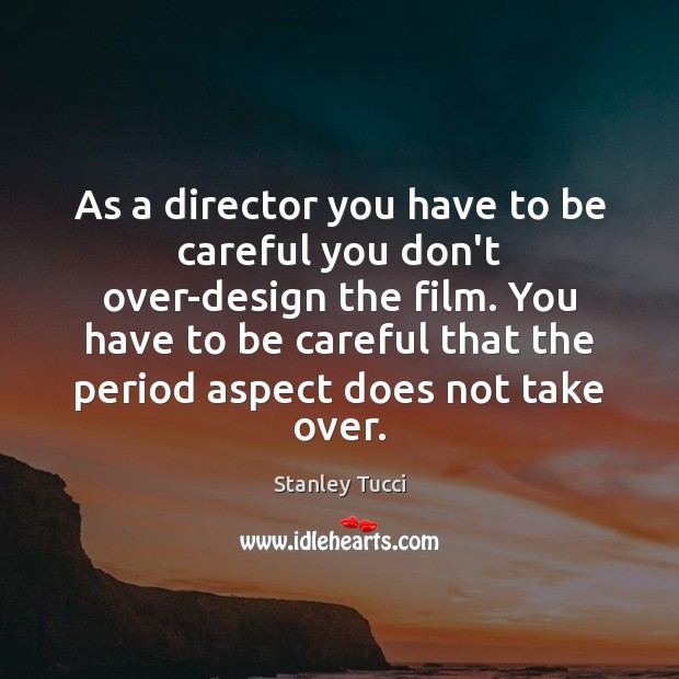 As a director you have to be careful you don't over-design the Design Quotes Image