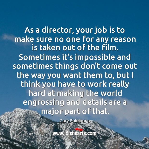 Image, As a director, your job is to make sure no one for