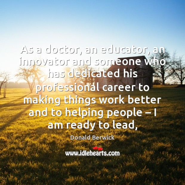 As a doctor, an educator, an innovator and someone who has dedicated Image