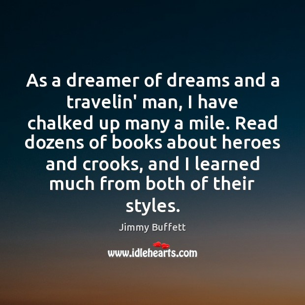 As a dreamer of dreams and a travelin' man, I have chalked Jimmy Buffett Picture Quote