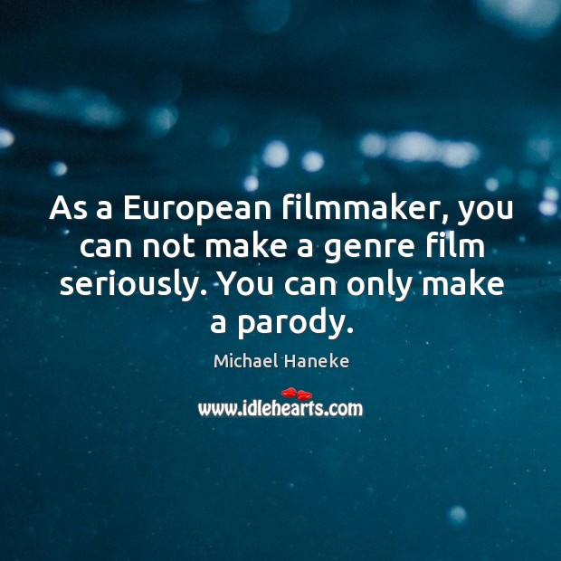 Image, As a European filmmaker, you can not make a genre film seriously.