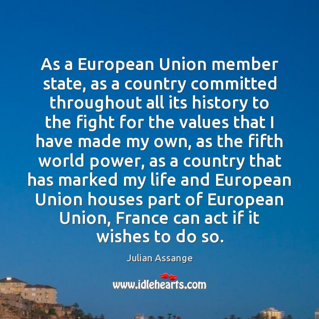 As a European Union member state, as a country committed throughout all Julian Assange Picture Quote