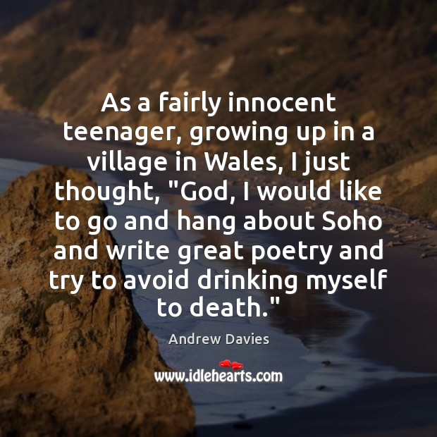 As a fairly innocent teenager, growing up in a village in Wales, Image