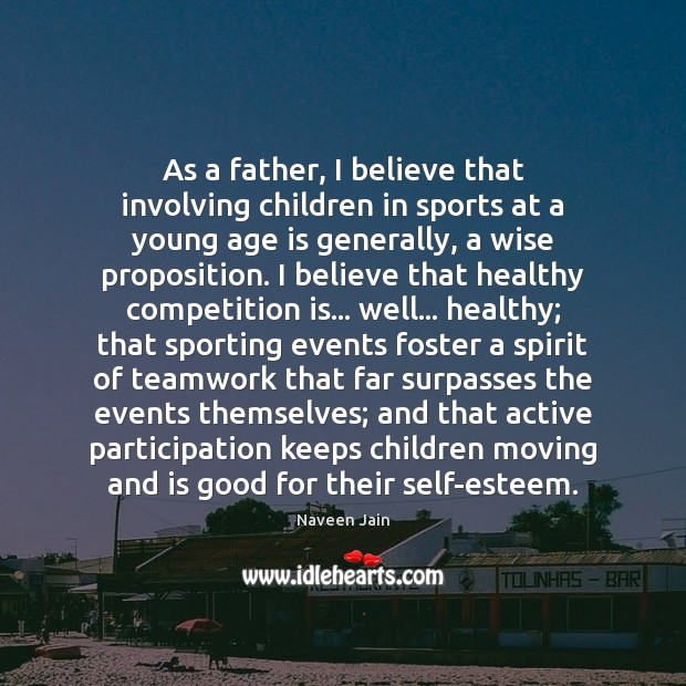 As a father, I believe that involving children in sports at a Teamwork Quotes Image