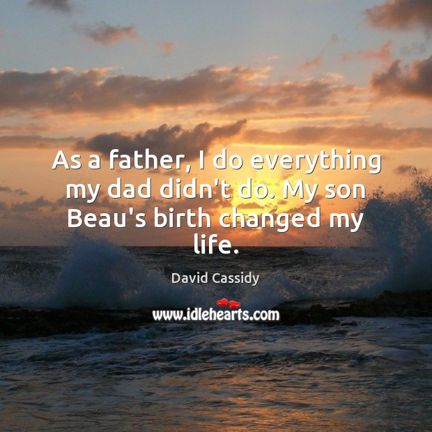 As a father, I do everything my dad didn't do. My son Beau's birth changed my life. Image