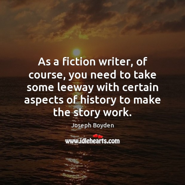 Image about As a fiction writer, of course, you need to take some leeway