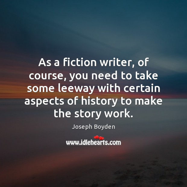 As a fiction writer, of course, you need to take some leeway Image