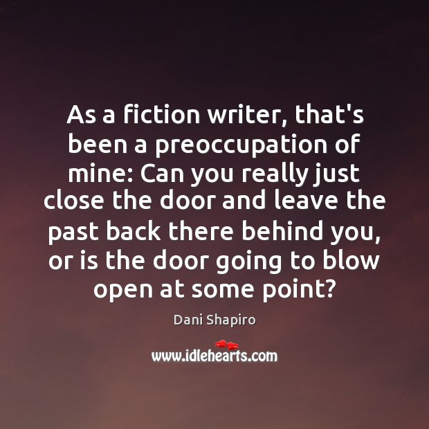 As a fiction writer, that's been a preoccupation of mine: Can you Dani Shapiro Picture Quote