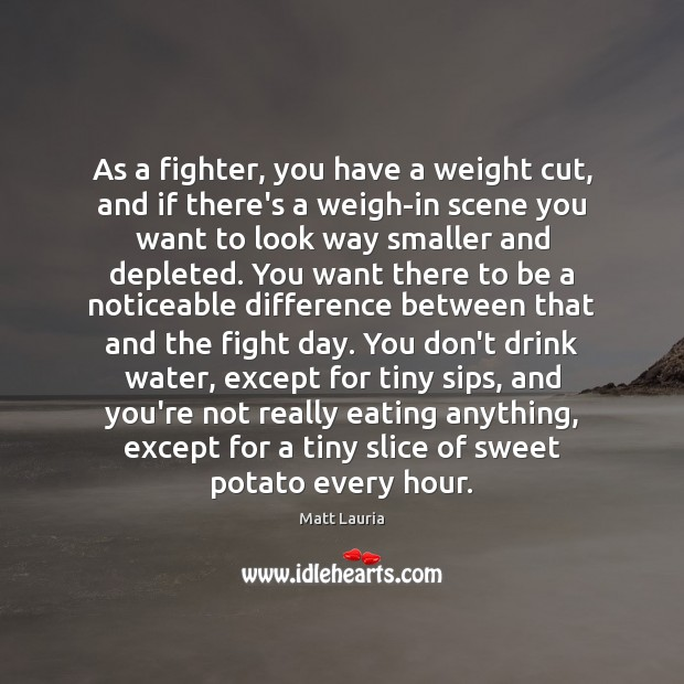 As a fighter, you have a weight cut, and if there's a Image