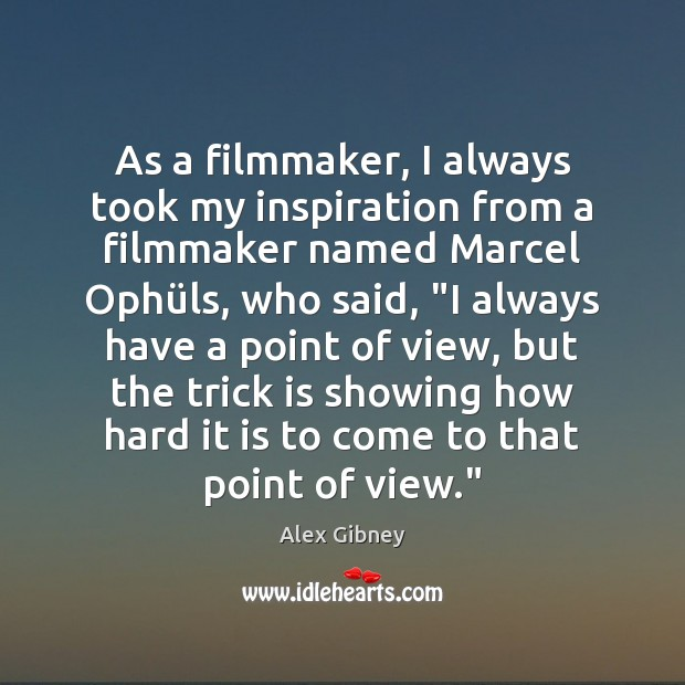 Image, As a filmmaker, I always took my inspiration from a filmmaker named