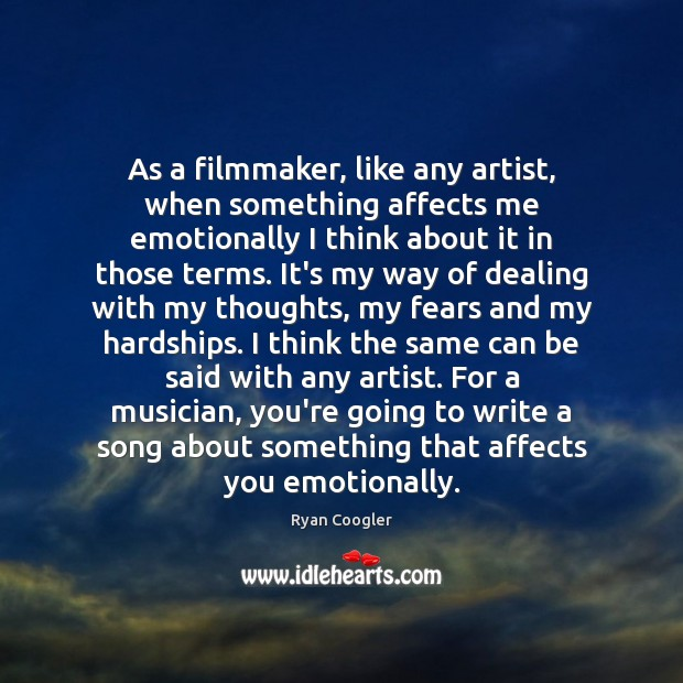 Image, As a filmmaker' like any artist' when something affects me emotionally I
