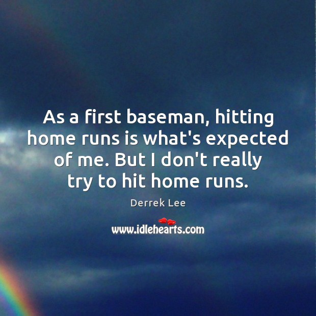 As a first baseman, hitting home runs is what's expected of me. Image