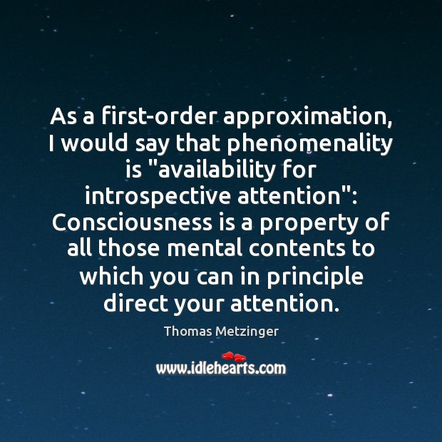 """As a first-order approximation, I would say that phenomenality is """"availability for Thomas Metzinger Picture Quote"""
