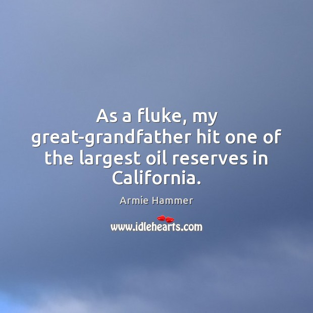Image, As a fluke, my great-grandfather hit one of the largest oil reserves in California.