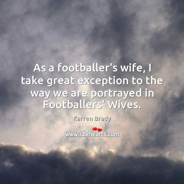 As a footballer's wife, I take great exception to the way we Image