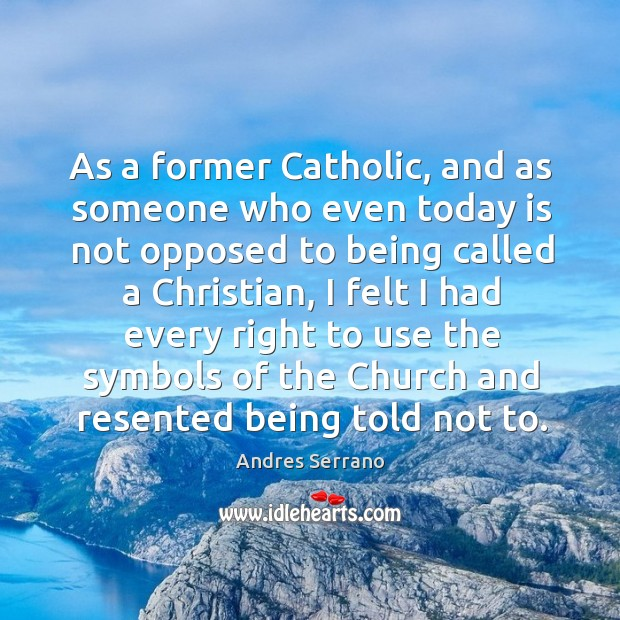 Image, As a former catholic, and as someone who even today is not opposed to being called a christian