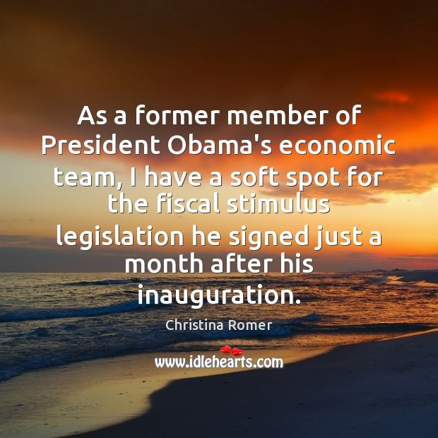 As a former member of President Obama's economic team, I have a Christina Romer Picture Quote
