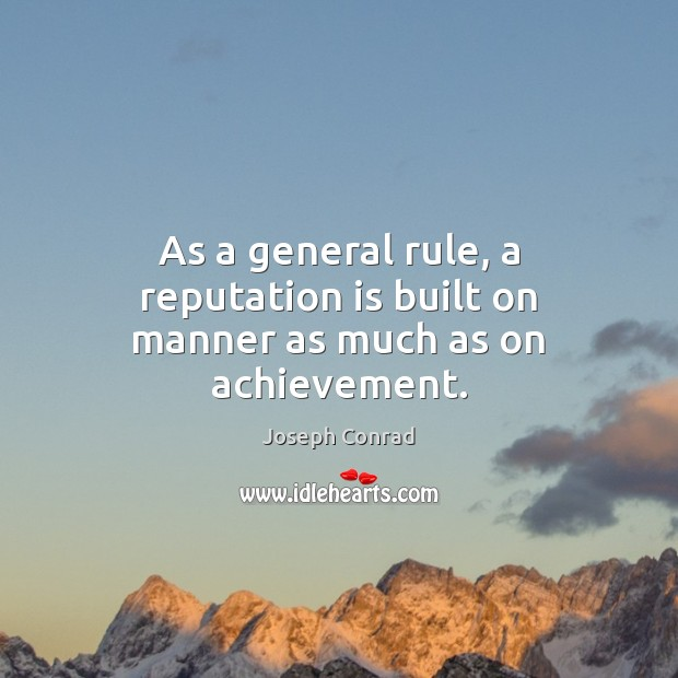 Image, As a general rule, a reputation is built on manner as much as on achievement.