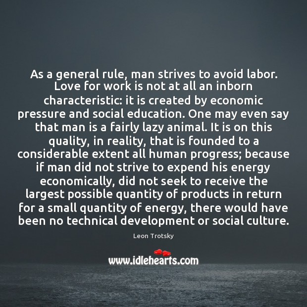 As a general rule, man strives to avoid labor. Love for work Leon Trotsky Picture Quote