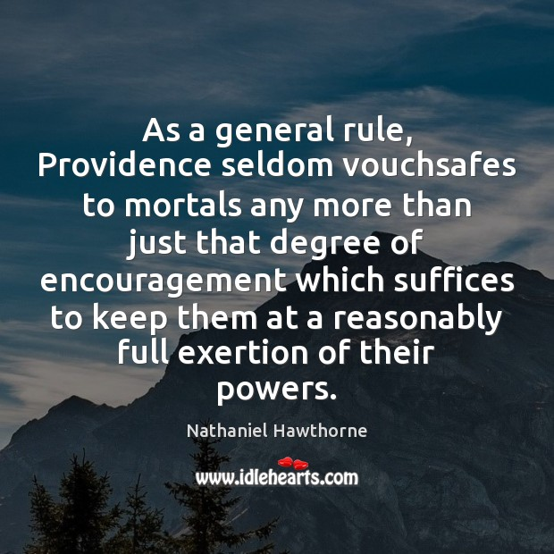 As a general rule, Providence seldom vouchsafes to mortals any more than Nathaniel Hawthorne Picture Quote
