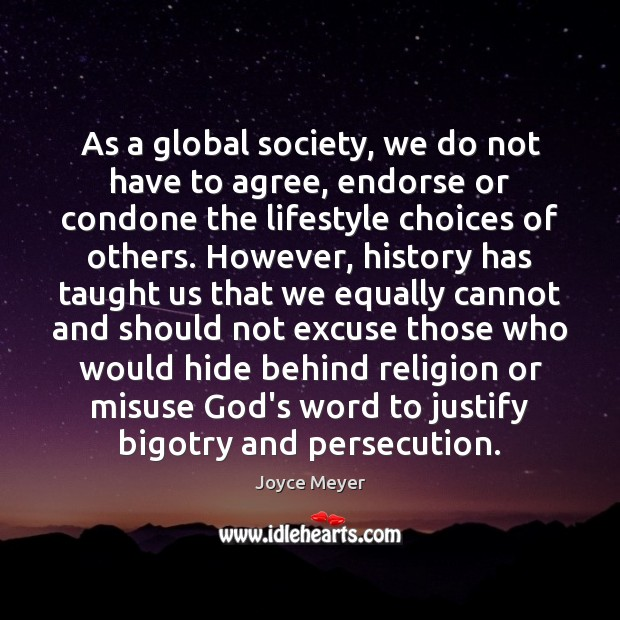 As a global society, we do not have to agree, endorse or Joyce Meyer Picture Quote