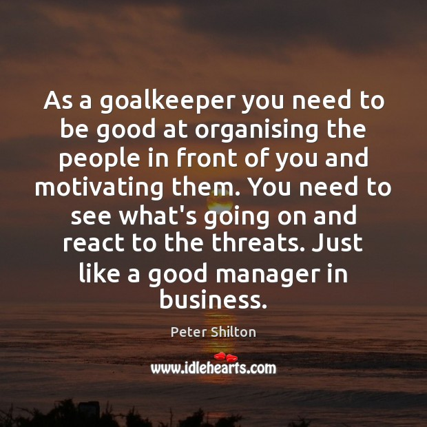As a goalkeeper you need to be good at organising the people Image