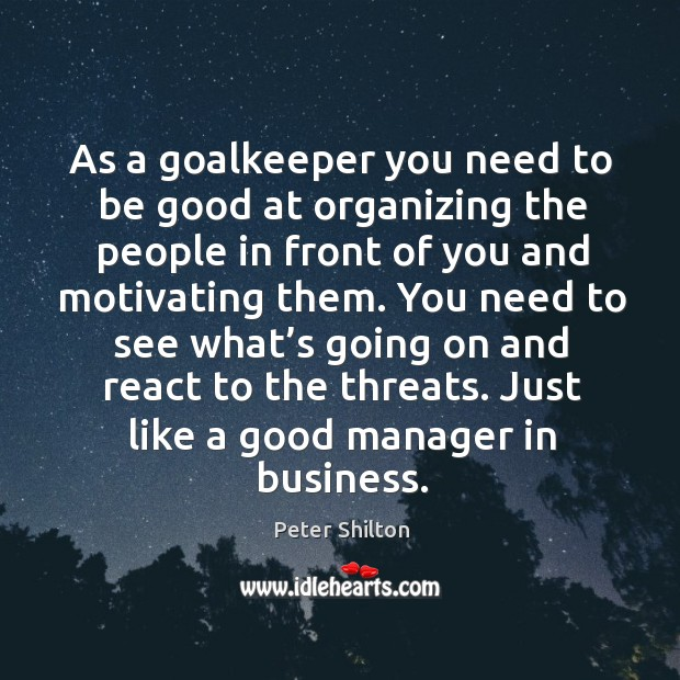 As a goalkeeper you need to be good at organizing the people in front of you and motivating them. Image