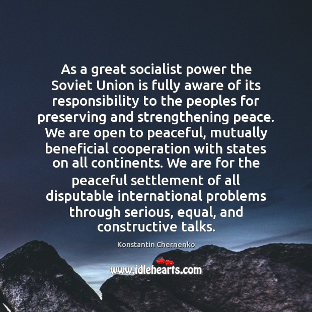 As a great socialist power the Soviet Union is fully aware of Union Quotes Image