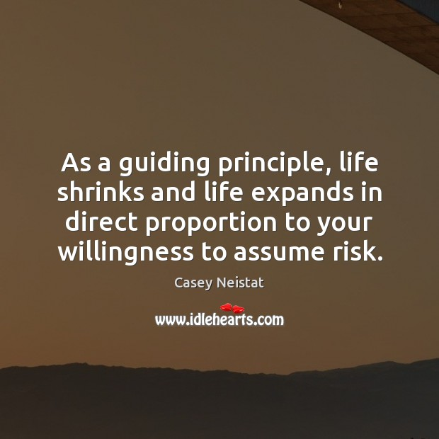 As a guiding principle, life shrinks and life expands in direct proportion Casey Neistat Picture Quote
