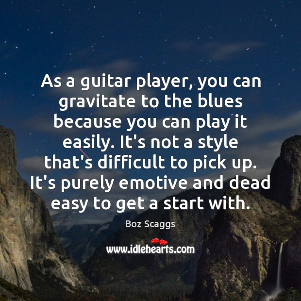 Image, As a guitar player, you can gravitate to the blues because you