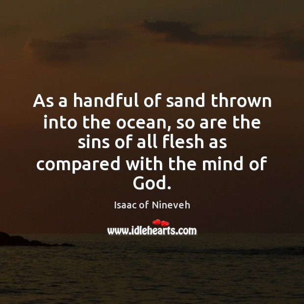 As a handful of sand thrown into the ocean, so are the Isaac of Nineveh Picture Quote