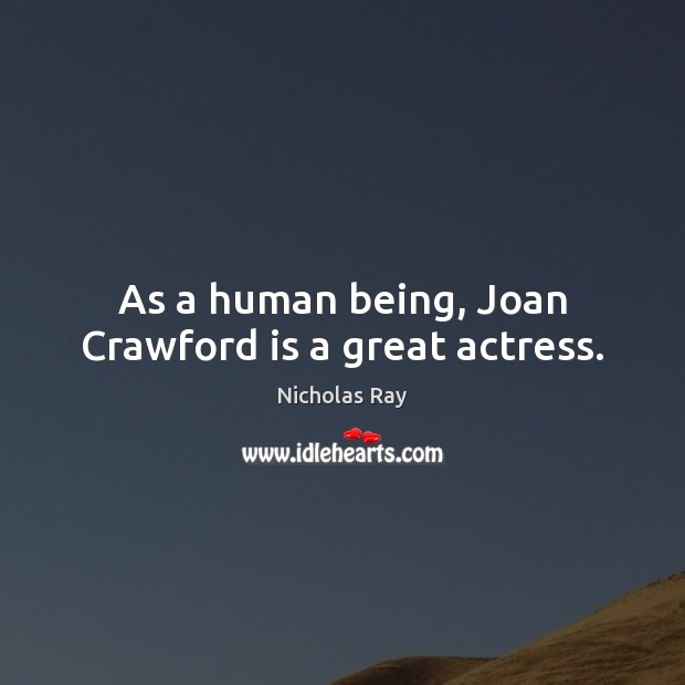 Image, As a human being, Joan Crawford is a great actress.