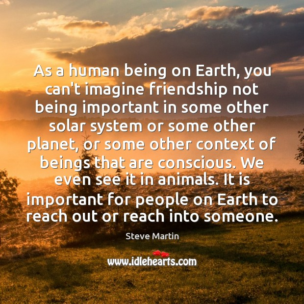 As a human being on Earth, you can't imagine friendship not being Image