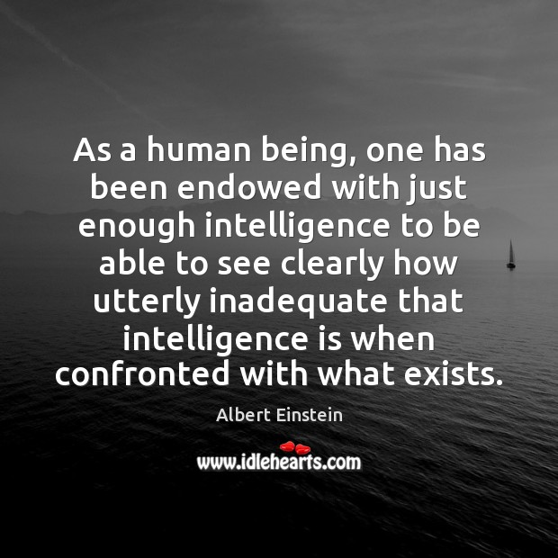 Image, As a human being, one has been endowed with just enough intelligence