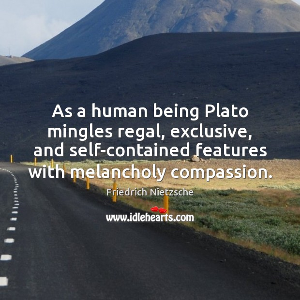 Image, As a human being Plato mingles regal, exclusive, and self-contained features with