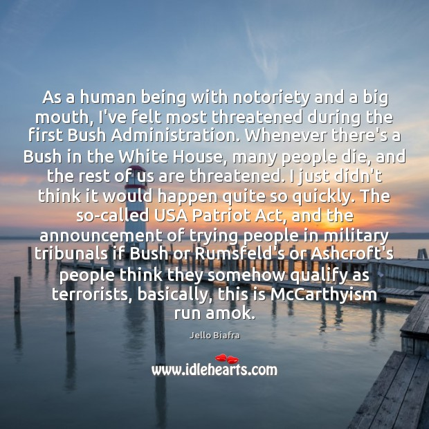 As a human being with notoriety and a big mouth, I've felt Jello Biafra Picture Quote