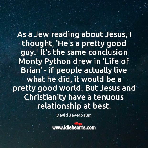 As a Jew reading about Jesus, I thought, 'He's a pretty good Image