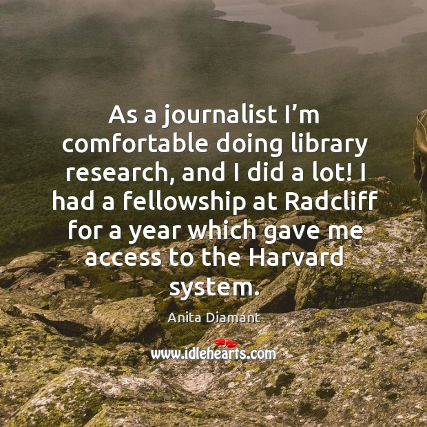Image, As a journalist I'm comfortable doing library research, and I did a lot! I had a fellowship