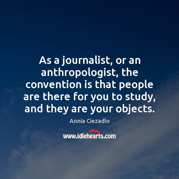 Image, As a journalist, or an anthropologist, the convention is that people are