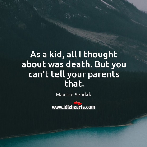 As a kid, all I thought about was death. But you can't tell your parents that. Image